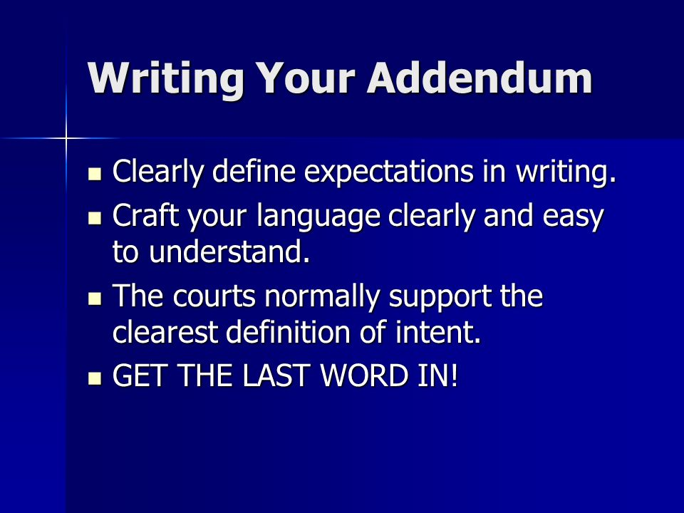 Writing Your Addendum Clearly define expectations in writing. Clearly define expectations in writing. Craft your language clearly and easy to understa