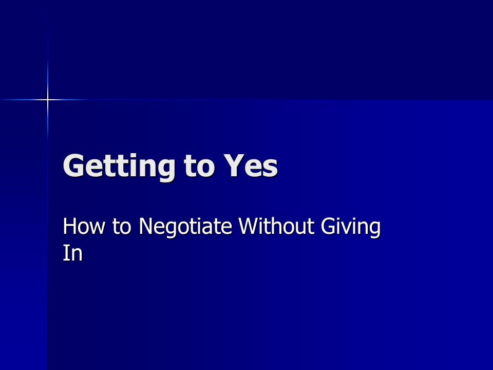 Getting to Yes How to Negotiate Without Giving In