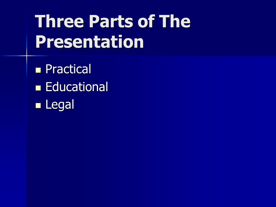 Three Parts of The Presentation Practical Practical Educational Educational Legal Legal
