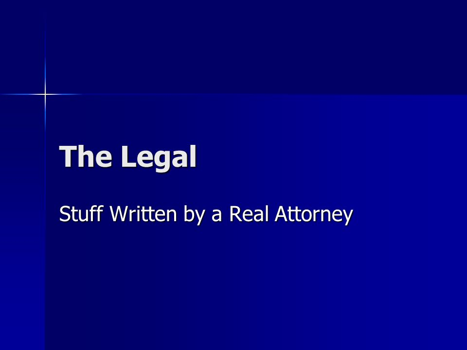 The Legal Stuff Written by a Real Attorney