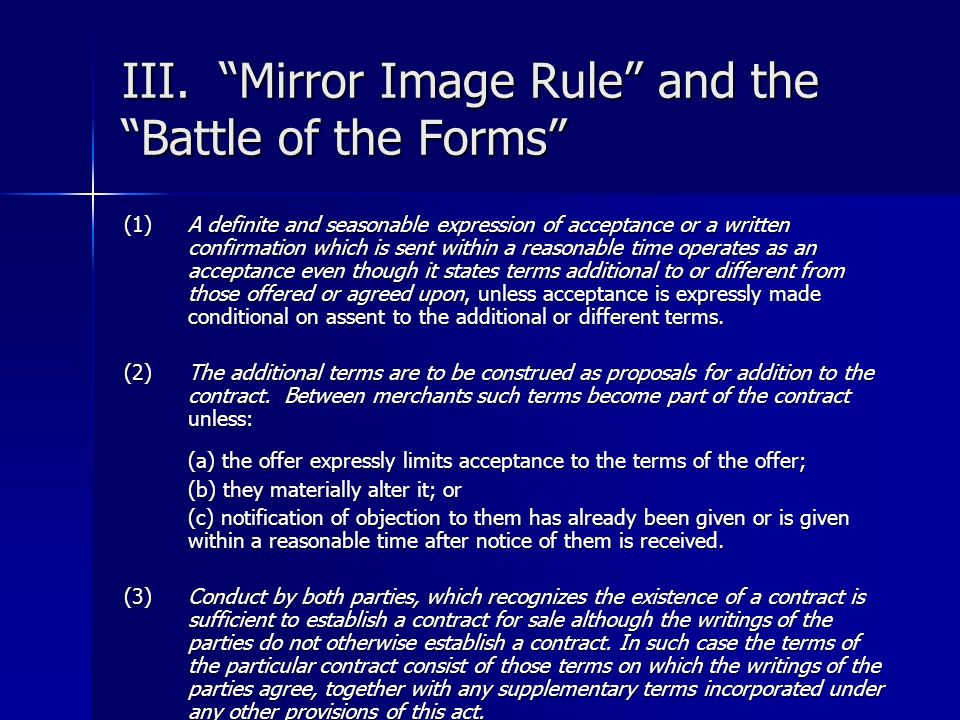 III. Mirror Image Rule and the Battle of the Forms (1) A definite and seasonable expression of acceptance or a written confirmation which is sent with
