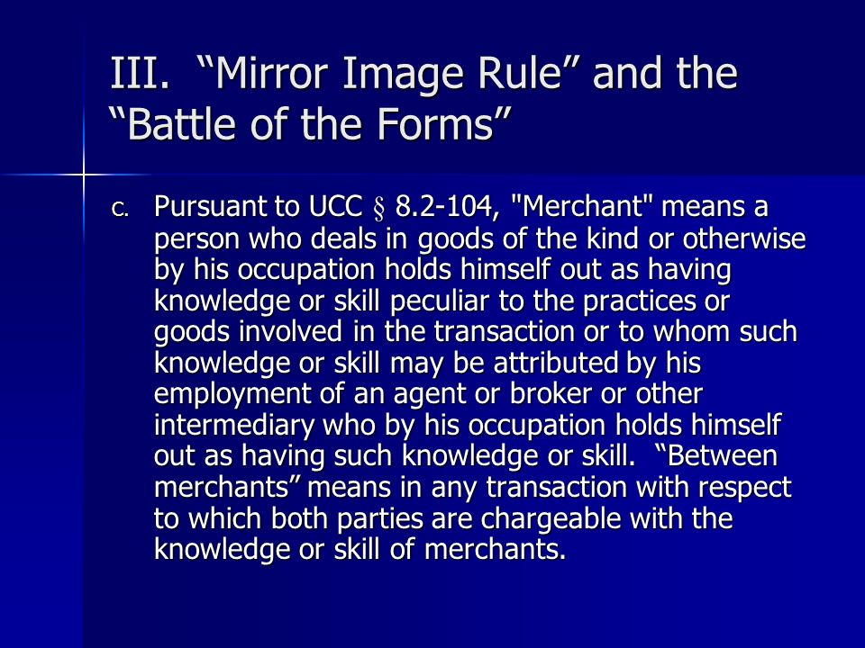 III. Mirror Image Rule and the Battle of the Forms C. Pursuant to UCC § 8.2-104,