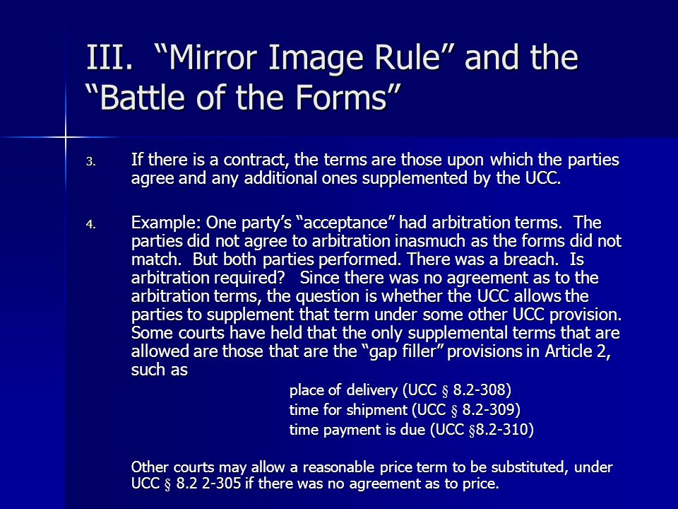 III. Mirror Image Rule and the Battle of the Forms 3. If there is a contract, the terms are those upon which the parties agree and any additional ones