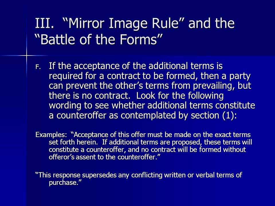 III. Mirror Image Rule and the Battle of the Forms F. If the acceptance of the additional terms is required for a contract to be formed, then a party