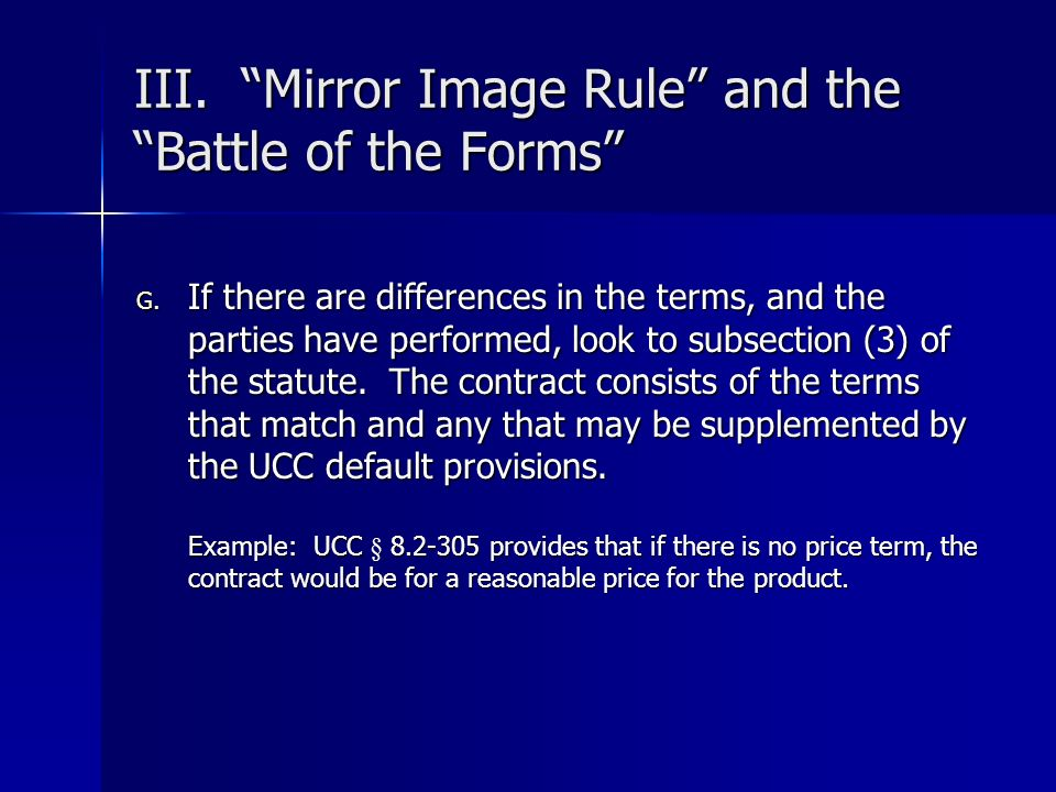 III. Mirror Image Rule and the Battle of the Forms G. If there are differences in the terms, and the parties have performed, look to subsection (3) of