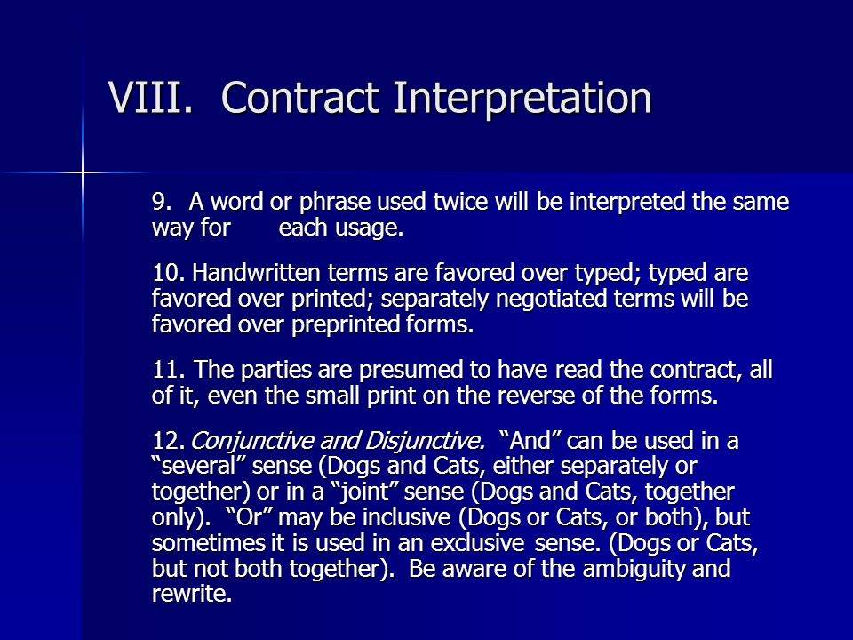 VIII. Contract Interpretation 9. A word or phrase used twice will be interpreted the same way for each usage. 10. Handwritten terms are favored over t