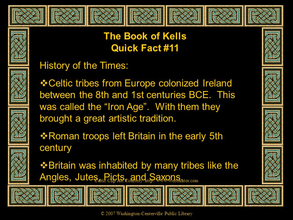 The Book of Kells Quick Fact #11 History of the Times: Celtic tribes from Europe colonized Ireland between the 8th and 1st centuries BCE. This was cal