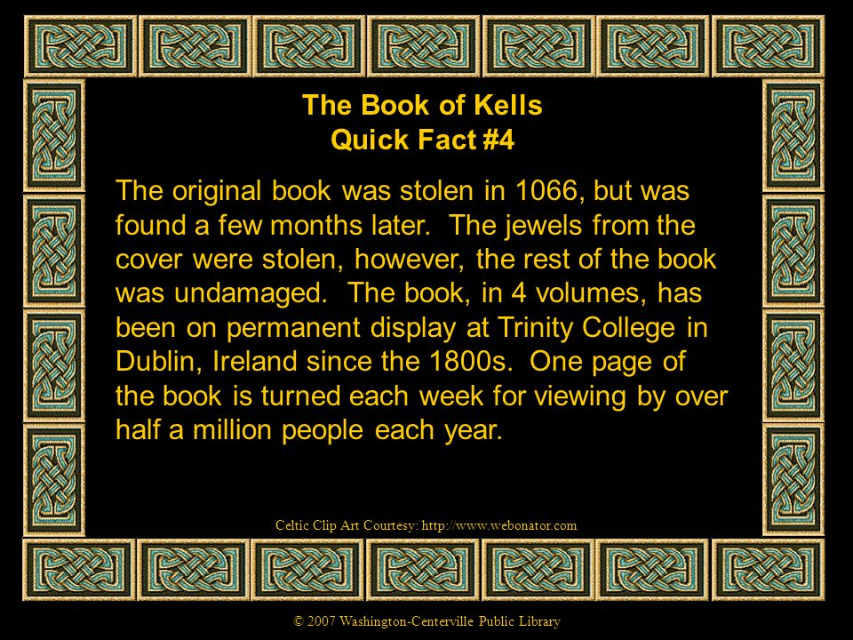 The Book of Kells Quick Fact #4 The original book was stolen in 1066, but was found a few months later. The jewels from the cover were stolen, however