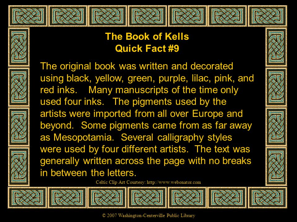 The Book of Kells Quick Fact #10 The illustrations in the book are based upon the most famous art forms from the la Tene art period in Celtic Europe and from regional styles in Britain.
