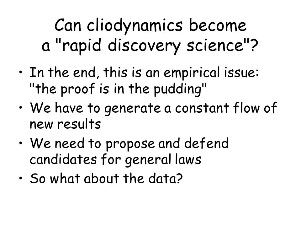 Can cliodynamics become a rapid discovery science .