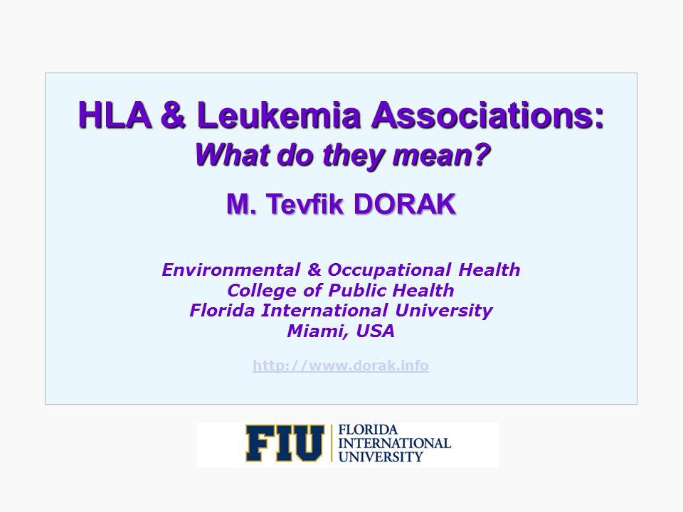 HLA & Leukemia Associations: What do they mean? M. Tevfik DORAK Environmental & Occupational Health College of Public Health Florida International Uni