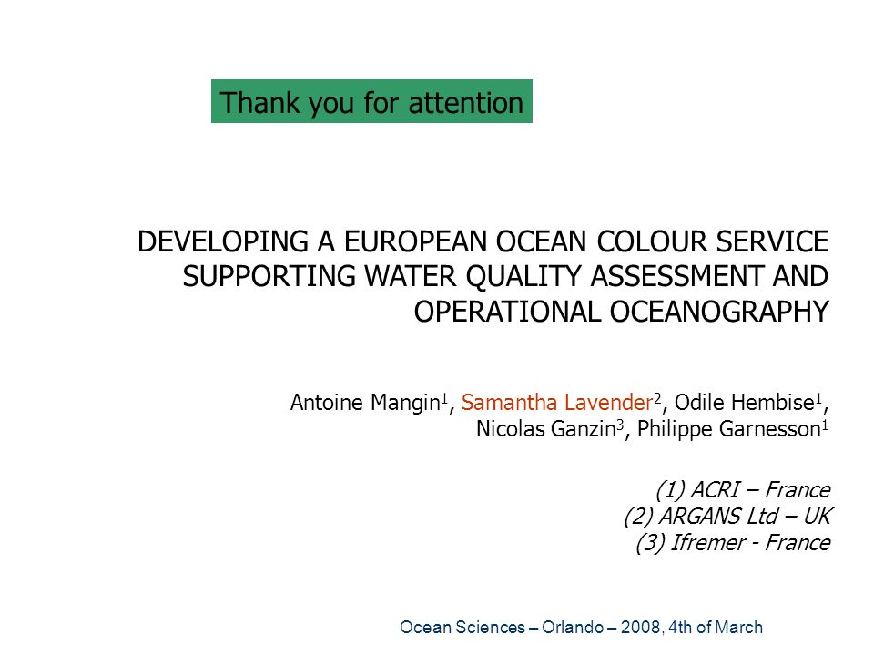 Ocean Sciences – Orlando – 2008, 4th of March DEVELOPING A EUROPEAN OCEAN COLOUR SERVICE SUPPORTING WATER QUALITY ASSESSMENT AND OPERATIONAL OCEANOGRA
