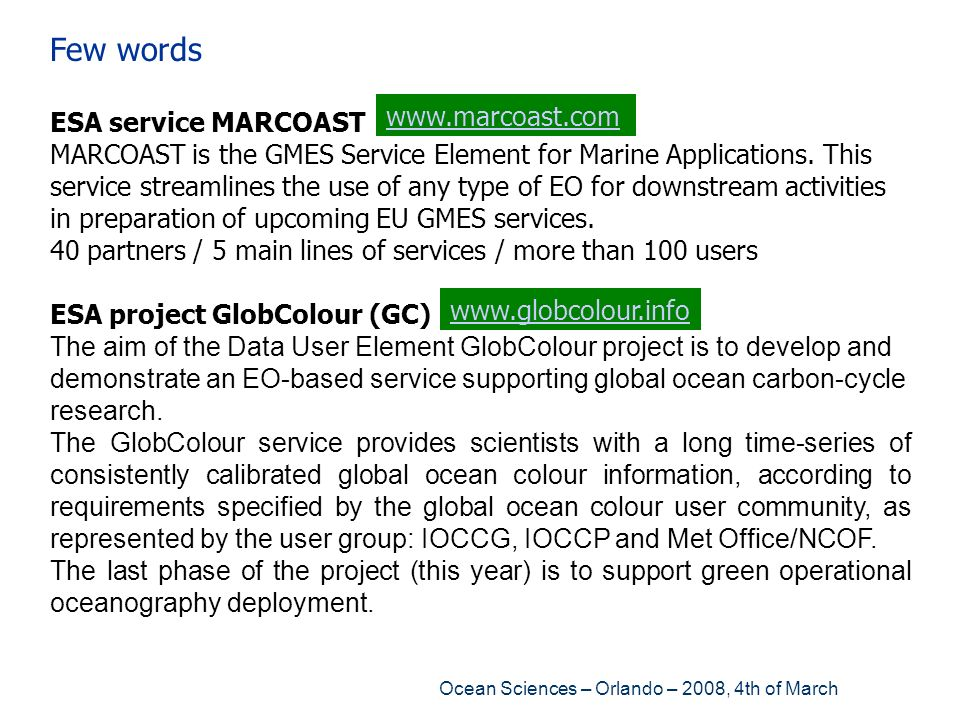 Ocean Sciences – Orlando – 2008, 4th of March Few words ESA service MARCOAST MARCOAST is the GMES Service Element for Marine Applications. This servic
