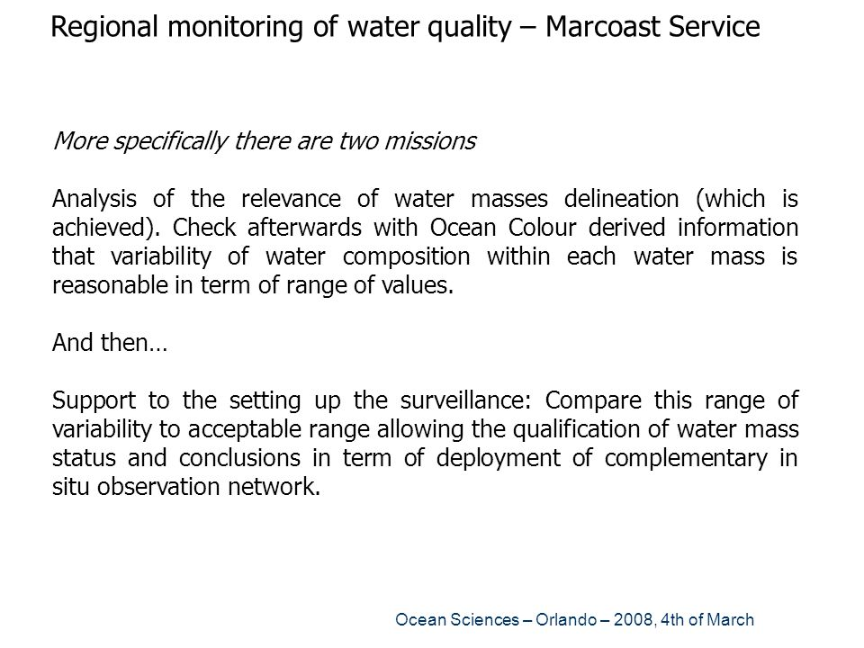 Ocean Sciences – Orlando – 2008, 4th of March Regional monitoring of water quality – Marcoast Service More specifically there are two missions Analysi