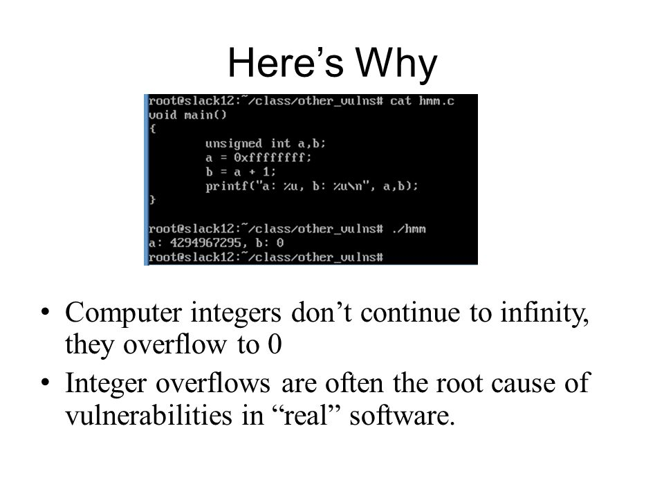 Heres Why Computer integers dont continue to infinity, they overflow to 0 Integer overflows are often the root cause of vulnerabilities in real softwa