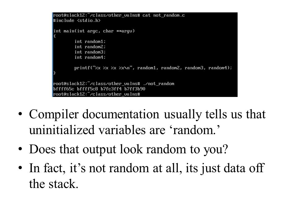 Compiler documentation usually tells us that uninitialized variables are random. Does that output look random to you? In fact, its not random at all,
