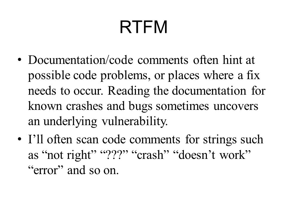 RTFM Documentation/code comments often hint at possible code problems, or places where a fix needs to occur. Reading the documentation for known crash