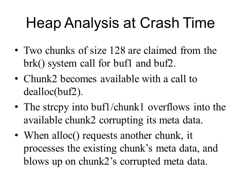 Heap Analysis at Crash Time Two chunks of size 128 are claimed from the brk() system call for buf1 and buf2. Chunk2 becomes available with a call to d