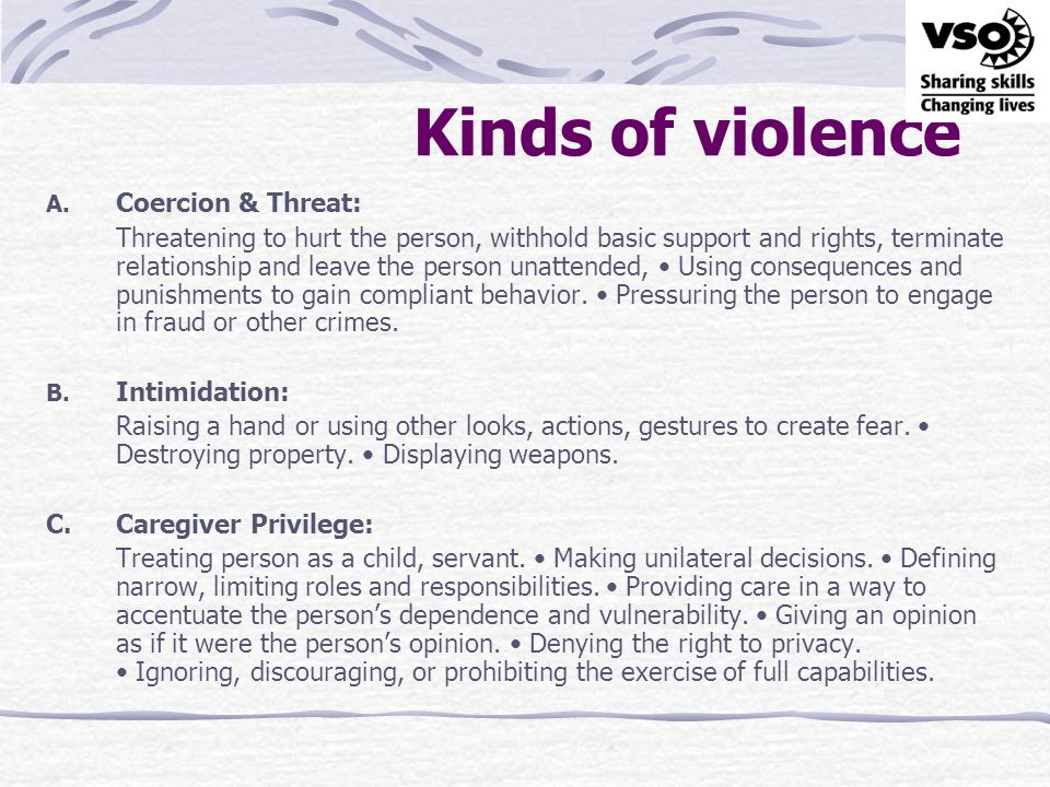 Kinds of violence D.Isolation: Controlling access to friends, family and neighbors.