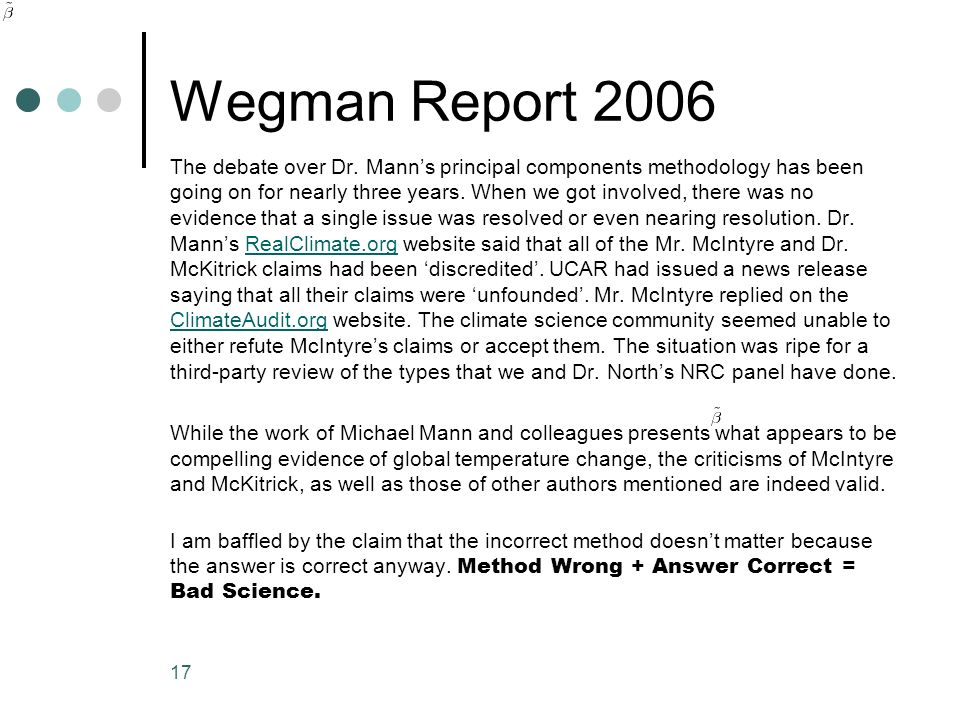 17 Wegman Report 2006 The debate over Dr. Manns principal components methodology has been going on for nearly three years. When we got involved, there