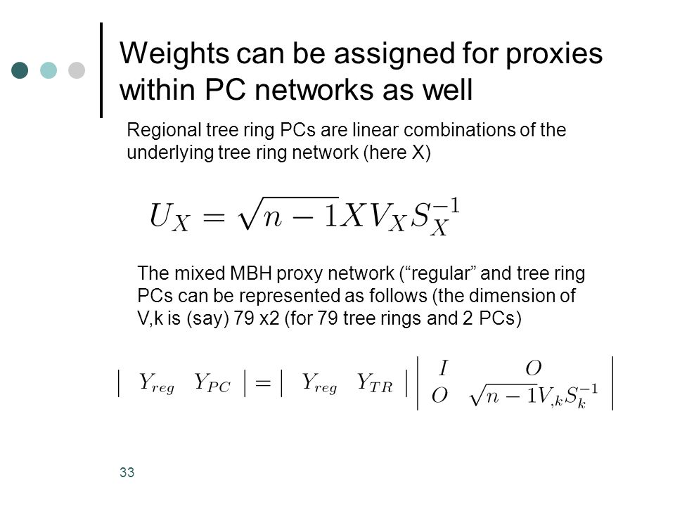 33 Weights can be assigned for proxies within PC networks as well The mixed MBH proxy network (regular and tree ring PCs can be represented as follows