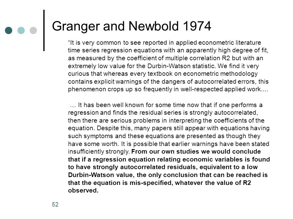52 Granger and Newbold 1974 It is very common to see reported in applied econometric literature time series regression equations with an apparently hi