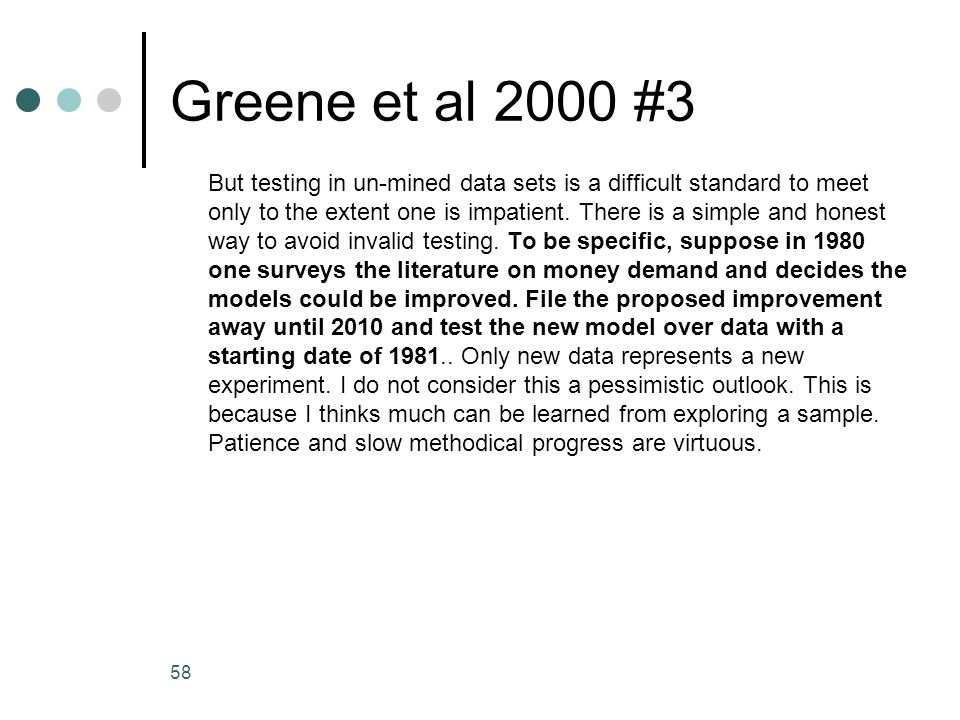 58 Greene et al 2000 #3 But testing in un-mined data sets is a difficult standard to meet only to the extent one is impatient. There is a simple and h