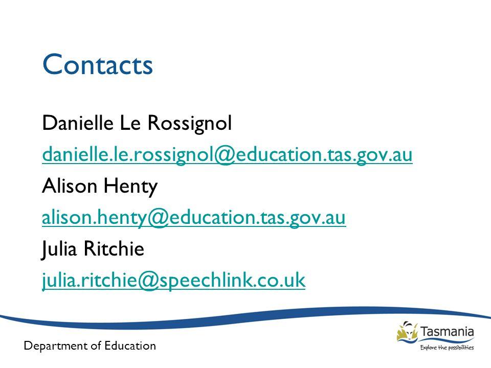 Department of Education Contacts Danielle Le Rossignol danielle.le.rossignol@education.tas.gov.au Alison Henty alison.henty@education.tas.gov.au Julia