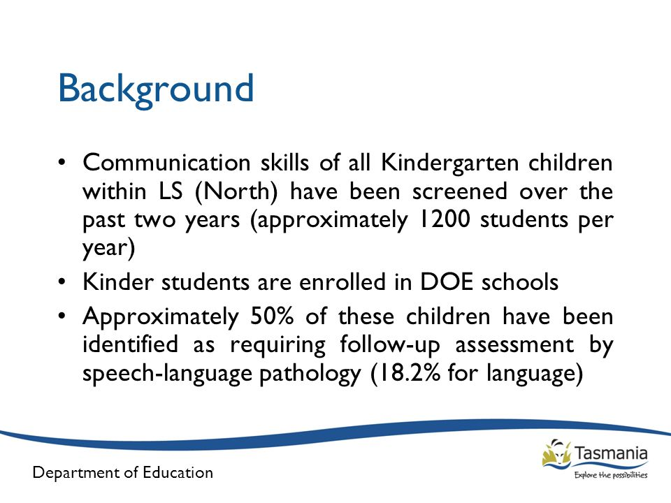 Department of Education Background Communication skills of all Kindergarten children within LS (North) have been screened over the past two years (app