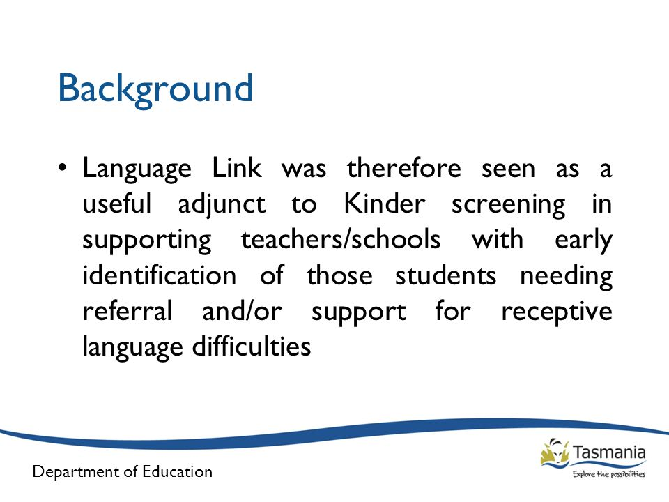 Department of Education Background Language Link was therefore seen as a useful adjunct to Kinder screening in supporting teachers/schools with early