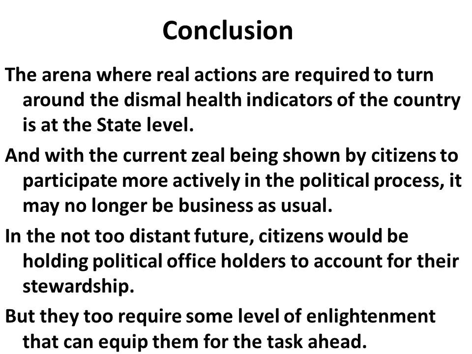 Conclusion The arena where real actions are required to turn around the dismal health indicators of the country is at the State level. And with the cu