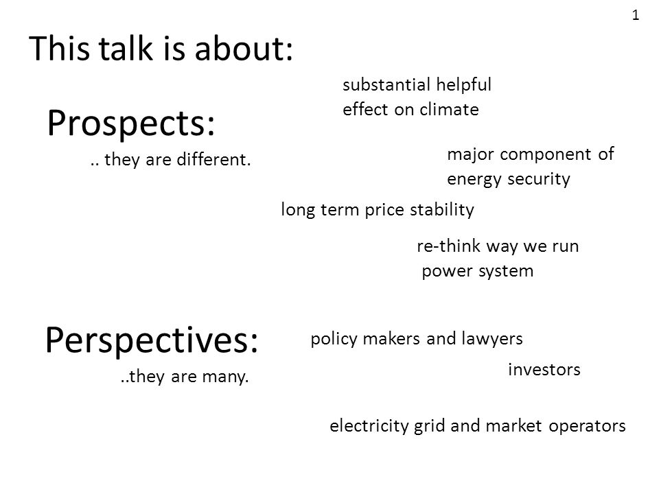 Prospects: long term price stability Perspectives: policy makers and lawyers major component of energy security.. they are different...they are many.