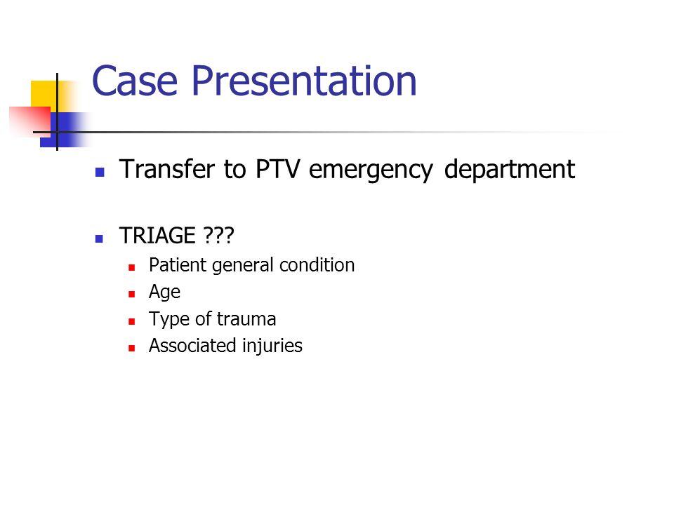 Case Presentation Transfer to PTV emergency department TRIAGE ???