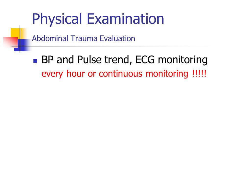 Physical Examination Abdominal Trauma Evaluation BP and Pulse trend, ECG monitoring