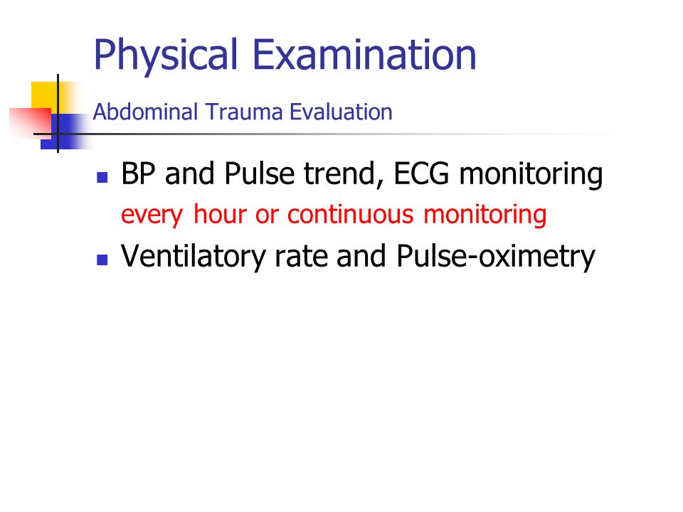 Physical Examination Abdominal Trauma Evaluation BP and Pulse trend, ECG monitoring every hour or continuous monitoring !!!!!