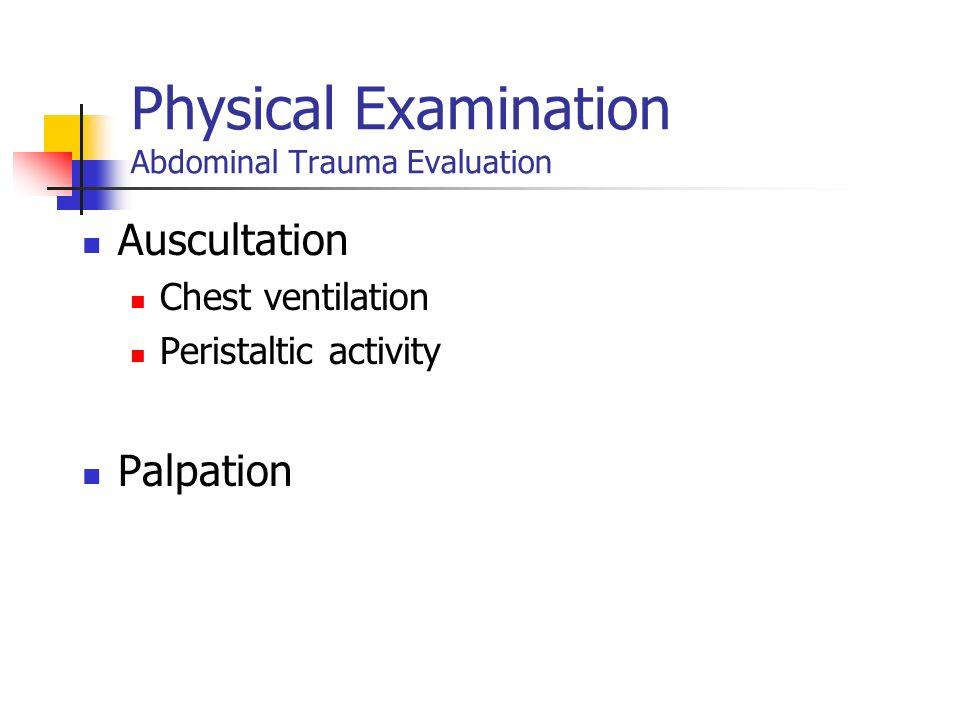Physical Examination Abdominal Trauma Evaluation Auscultation Chest ventilation Peristaltic activity