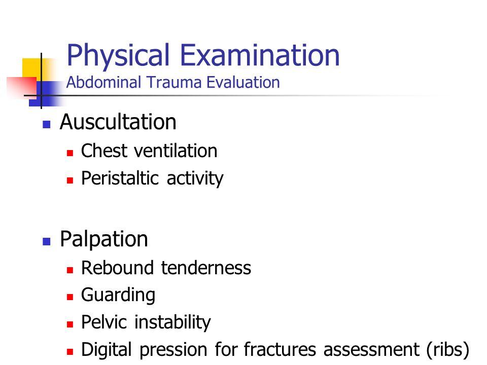 Physical Examination Abdominal Trauma Evaluation Auscultation Chest ventilation Peristaltic activity Palpation