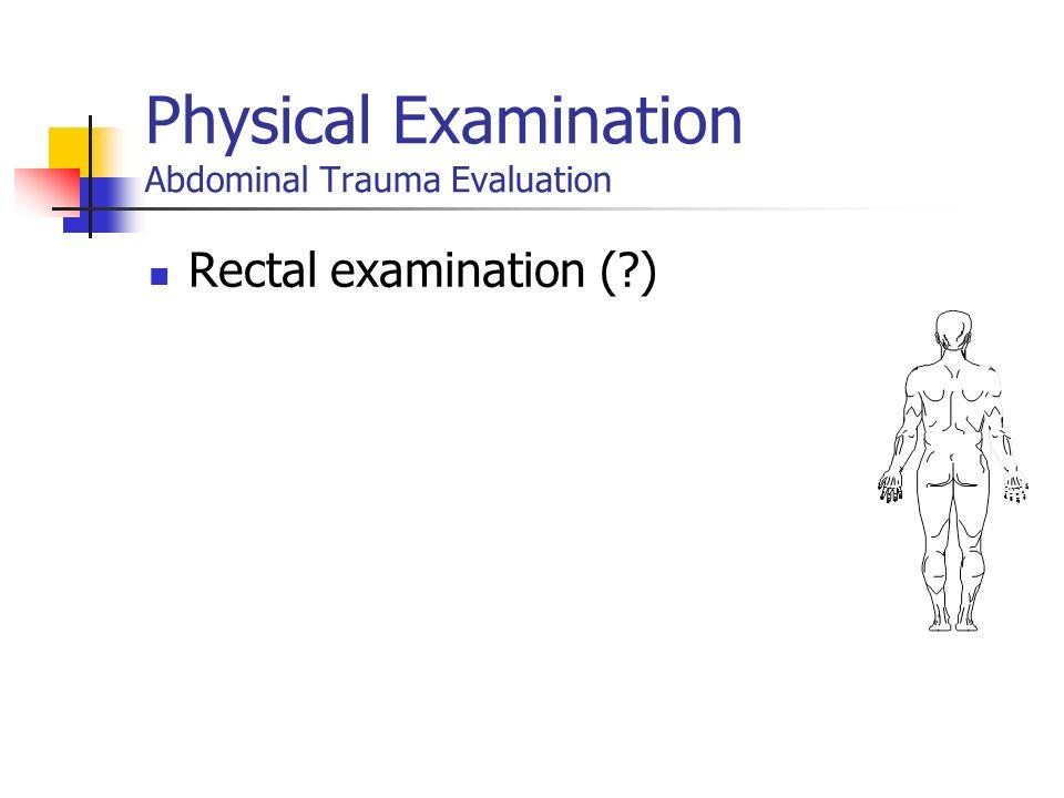 Physical Examination Abdominal Trauma Evaluation Auscultation Chest ventilation Peristaltic activity Palpation Rebound tenderness Guarding Pelvic inst