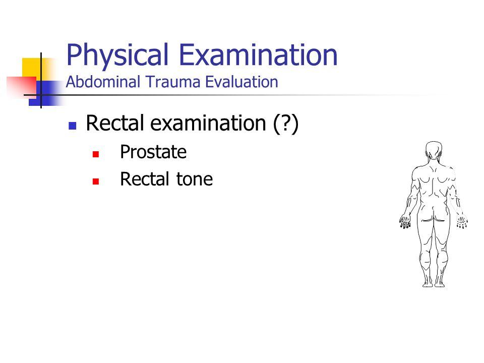 Physical Examination Abdominal Trauma Evaluation Rectal examination (?)