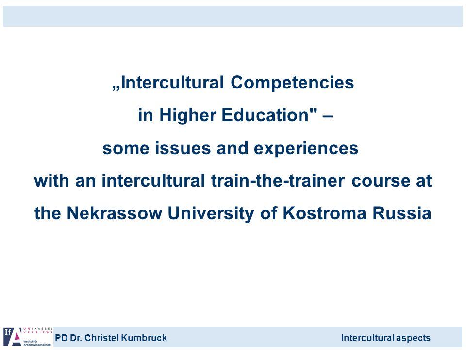 PD Dr. Christel KumbruckIntercultural aspects Intercultural Competencies in Higher Education