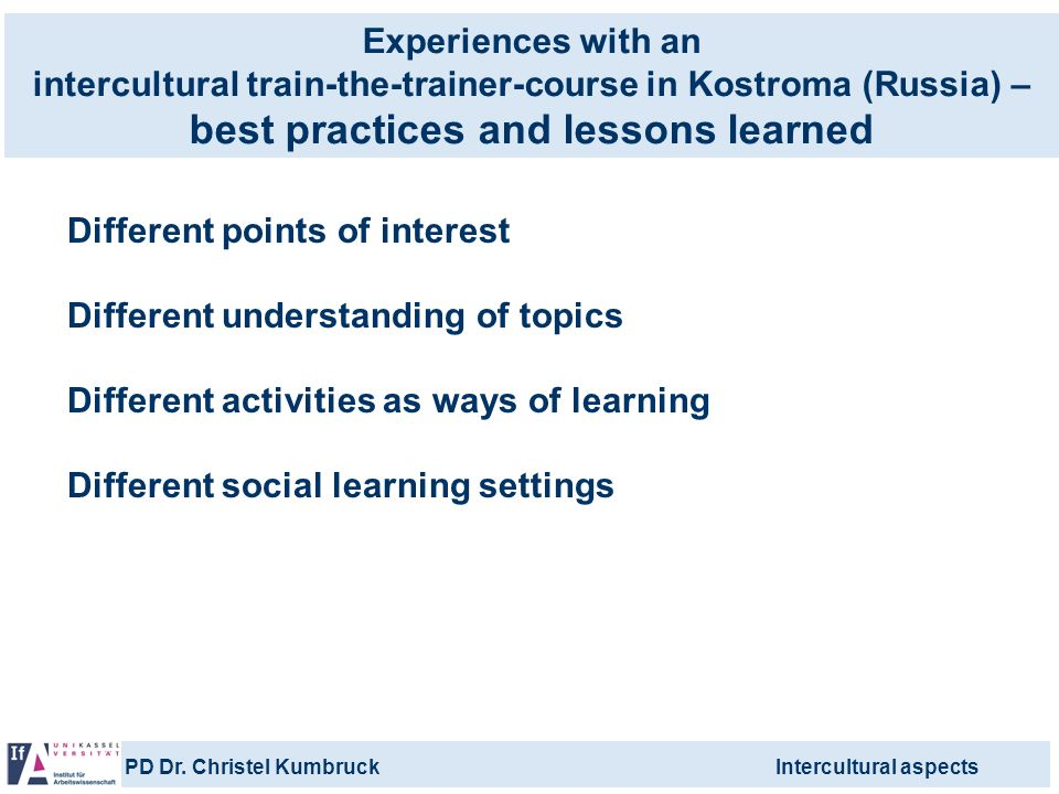 PD Dr. Christel KumbruckIntercultural aspects Experiences with an intercultural train-the-trainer-course in Kostroma (Russia) – best practices and les