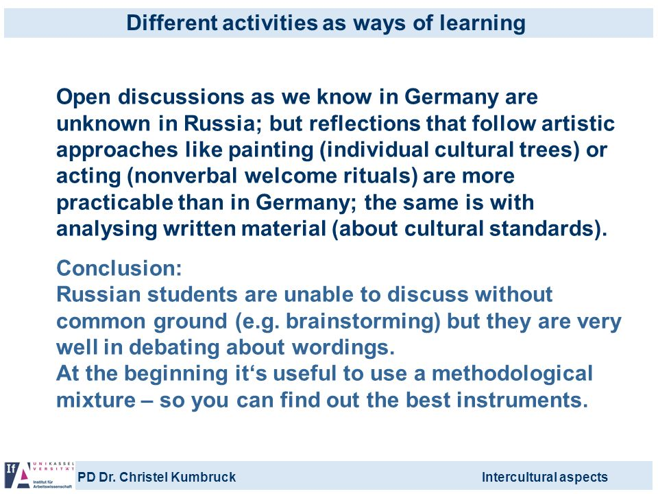 PD Dr. Christel KumbruckIntercultural aspects Open discussions as we know in Germany are unknown in Russia; but reflections that follow artistic appro