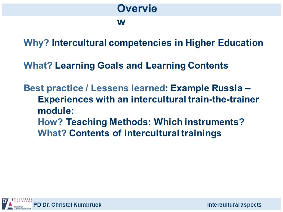PD Dr. Christel KumbruckIntercultural aspects Why? Intercultural competencies in Higher Education What? Learning Goals and Learning Contents Best prac