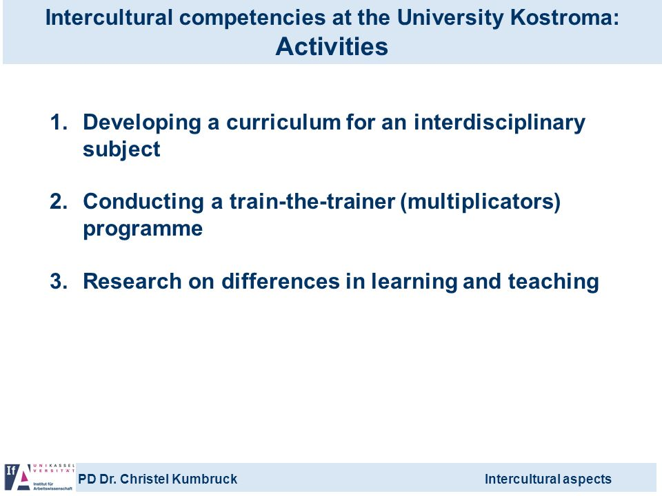 PD Dr. Christel KumbruckIntercultural aspects Intercultural competencies at the University Kostroma: Activities 1.Developing a curriculum for an inter