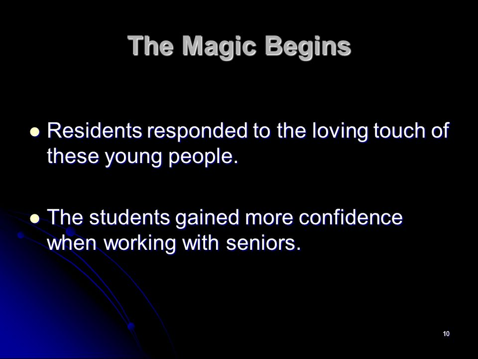 10 The Magic Begins Residents responded to the loving touch of these young people. Residents responded to the loving touch of these young people. The