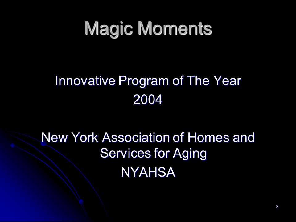 2 Magic Moments Innovative Program of The Year 2004 New York Association of Homes and Services for Aging NYAHSA