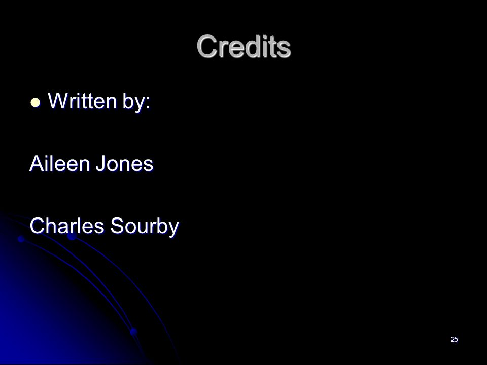 25 Credits Written by: Written by: Aileen Jones Charles Sourby