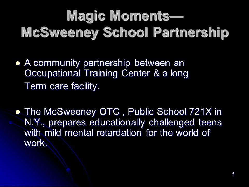 5 Magic Moments McSweeney School Partnership A community partnership between an Occupational Training Center & a long A community partnership between