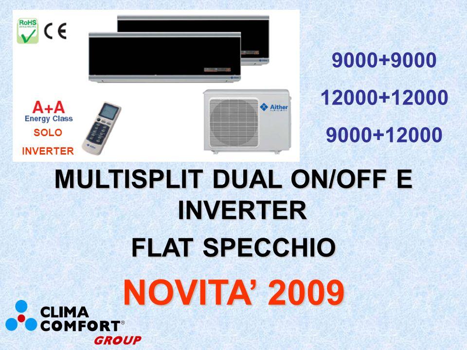 MONOSPLIT ON/OFF E INVERTER FLAT SPECCHIO E ARGENTO NOVITA 2009 SPECCHIO 9000 12000 18000* ARGENTO 9000* 12000* *SOLO ON/OFF