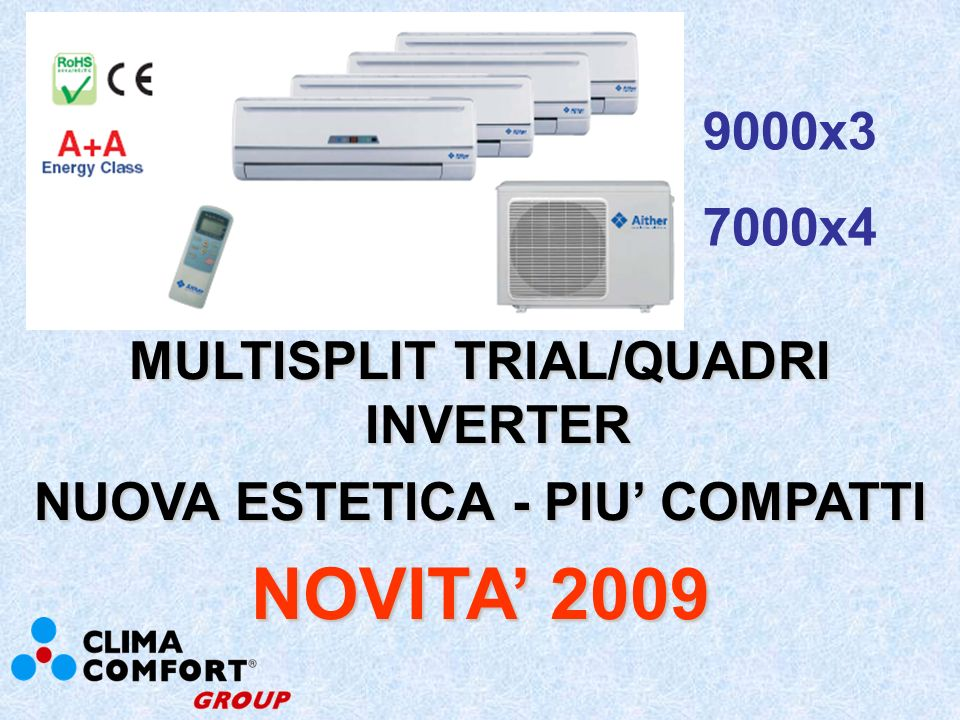 MULTISPLIT DUAL ON/OFF E INVERTER NUOVA ESTETICA - PIU COMPATTI NOVITA 2009 9000+9000 12000+12000 9000+12000 ON/OFF INVERTER
